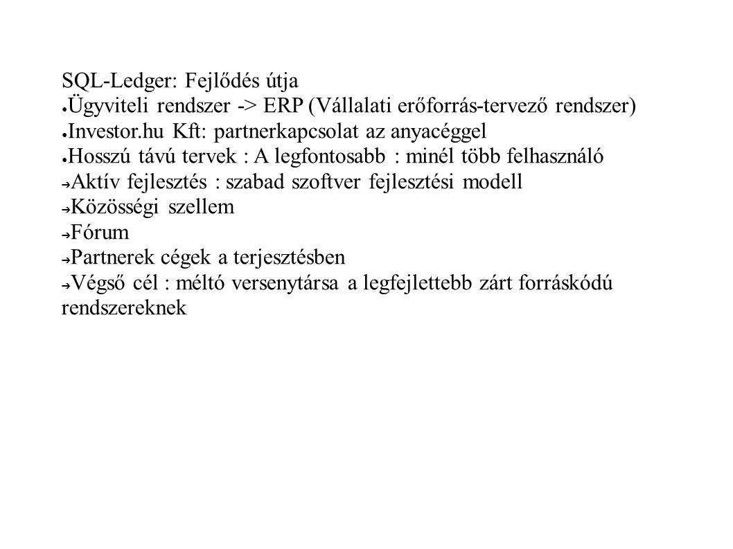 SQL-Ledger: Fejlődés útja ● Ügyviteli rendszer -> ERP (Vállalati erőforrás-tervező rendszer) ● Investor.hu Kft: partnerkapcsolat az anyacéggel ● Hossz