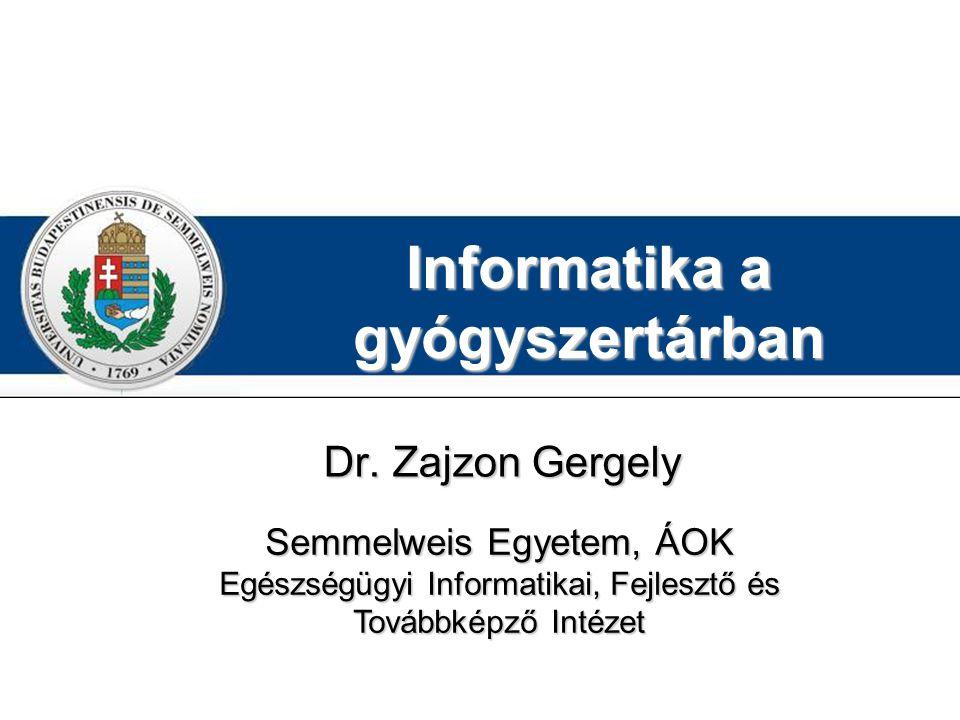 Informatika a gyógyszertárban Dr. Zajzon Gergely Semmelweis Egyetem, ÁOK Egészségügyi Informatikai, Fejlesztő és Továbbképző Intézet