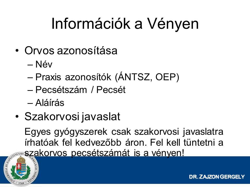 DR. Z AJZON G ERGELY Információk a Vényen Orvos azonosítása –Név –Praxis azonosítók (ÁNTSZ, OEP) –Pecsétszám / Pecsét –Aláírás Szakorvosi javaslat Egy