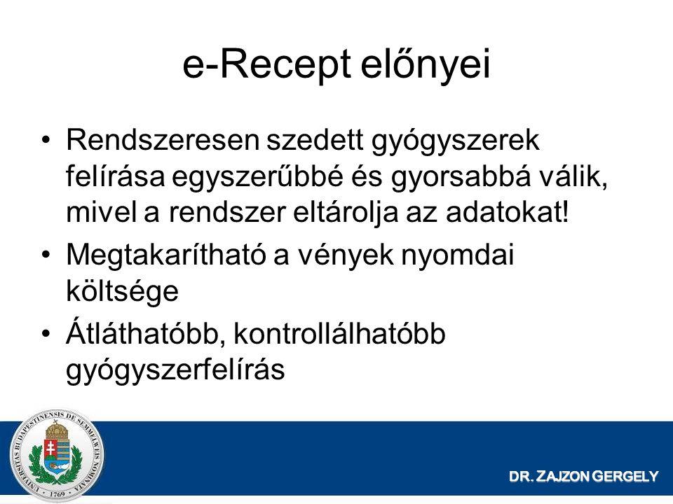 DR. Z AJZON G ERGELY e-Recept előnyei Rendszeresen szedett gyógyszerek felírása egyszerűbbé és gyorsabbá válik, mivel a rendszer eltárolja az adatokat