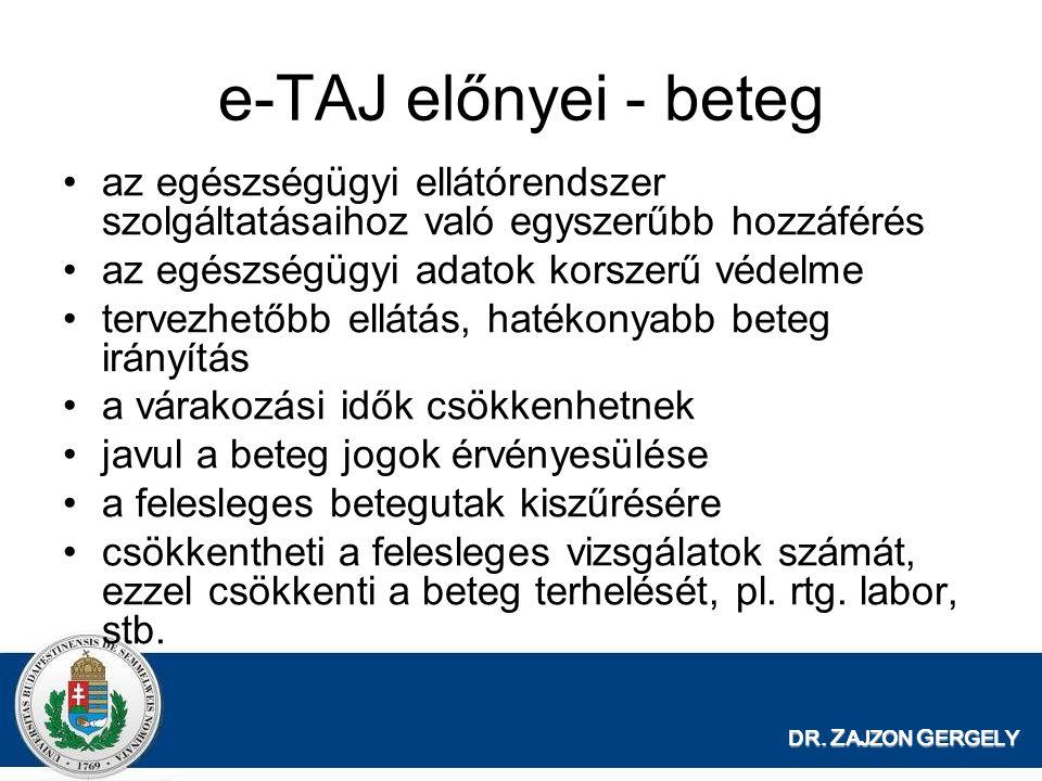 DR. Z AJZON G ERGELY e-TAJ előnyei - beteg az egészségügyi ellátórendszer szolgáltatásaihoz való egyszerűbb hozzáférés az egészségügyi adatok korszerű