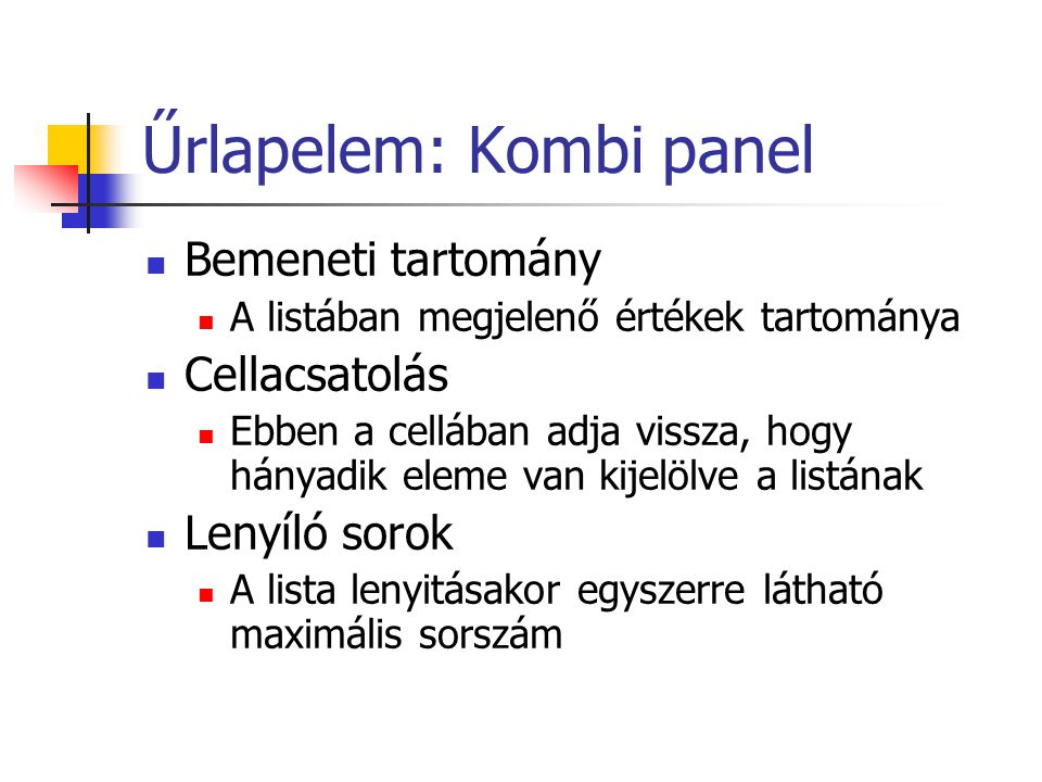 Űrlapelem: Kombi panel Bemeneti tartomány A listában megjelenő értékek tartománya Cellacsatolás Ebben a cellában adja vissza, hogy hányadik eleme van
