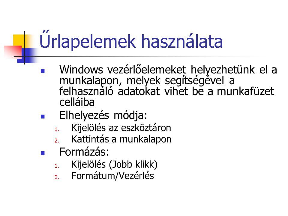 Űrlapelemek használata Windows vezérlőelemeket helyezhetünk el a munkalapon, melyek segítségével a felhasználó adatokat vihet be a munkafüzet celláiba