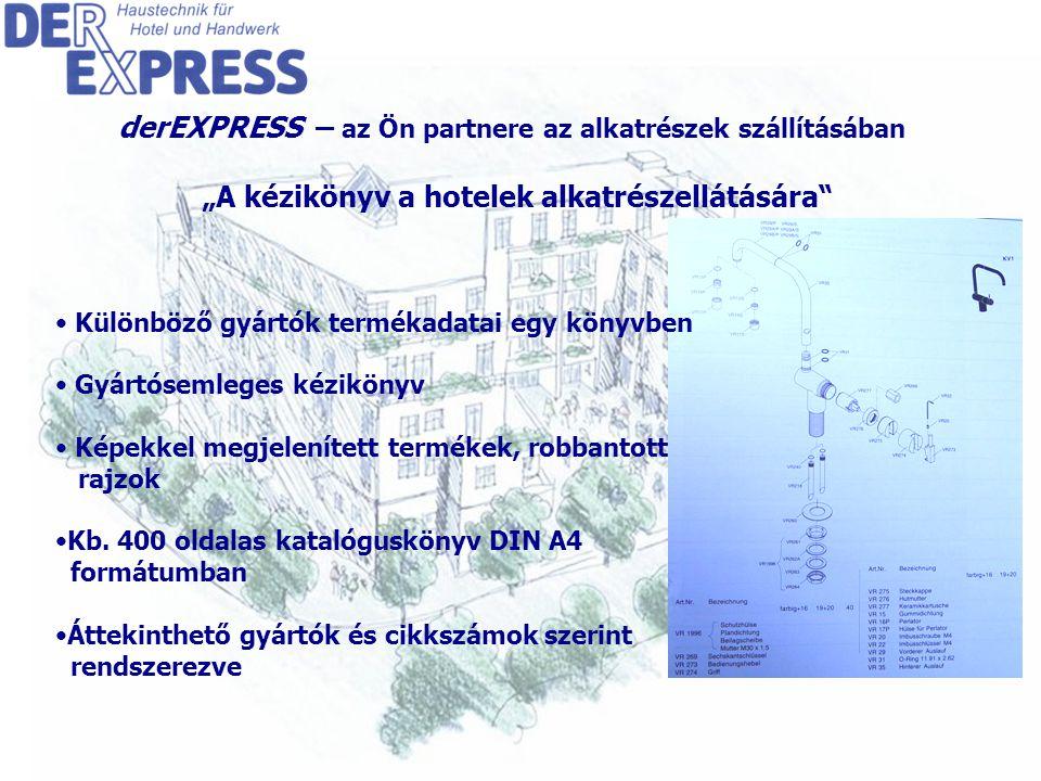 """8 derEXPRESS – az Ön partnere az alkatrészek szállításában """"A kézikönyv a hotelek alkatrészellátására Különböző gyártók termékadatai egy könyvben Gyártósemleges kézikönyv Képekkel megjelenített termékek, robbantott rajzok Kb."""