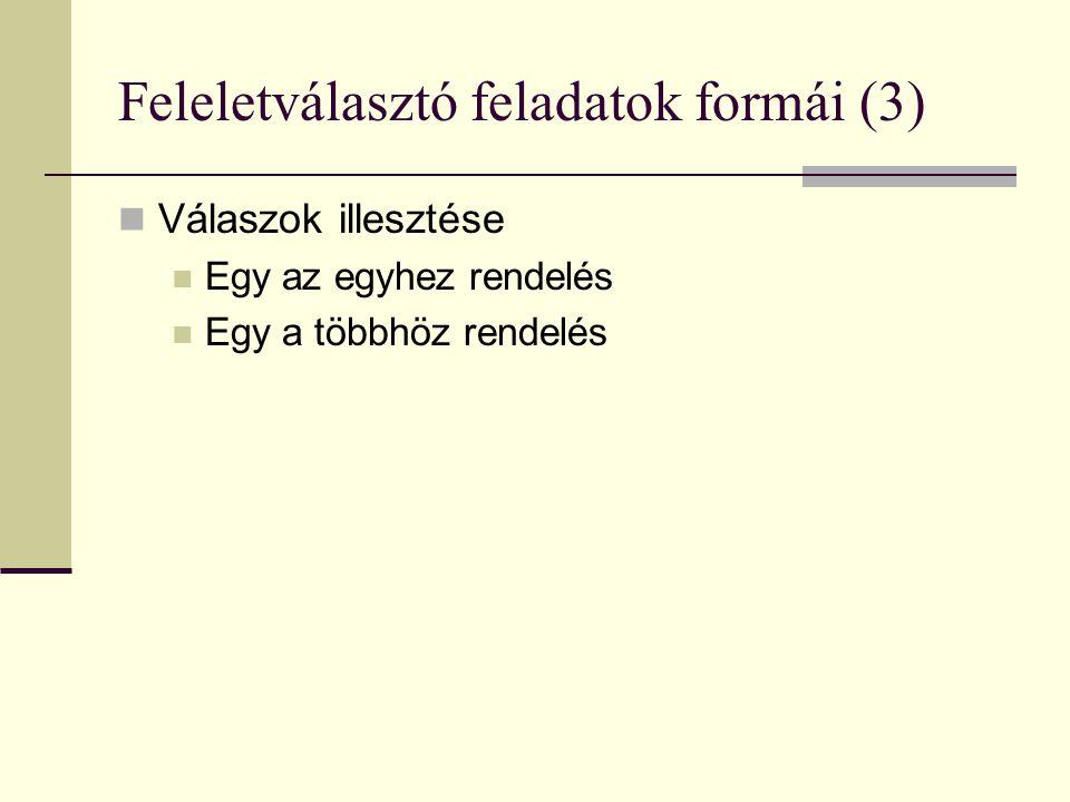 Feleletválasztó feladatok formái (3) Válaszok illesztése Egy az egyhez rendelés Egy a többhöz rendelés