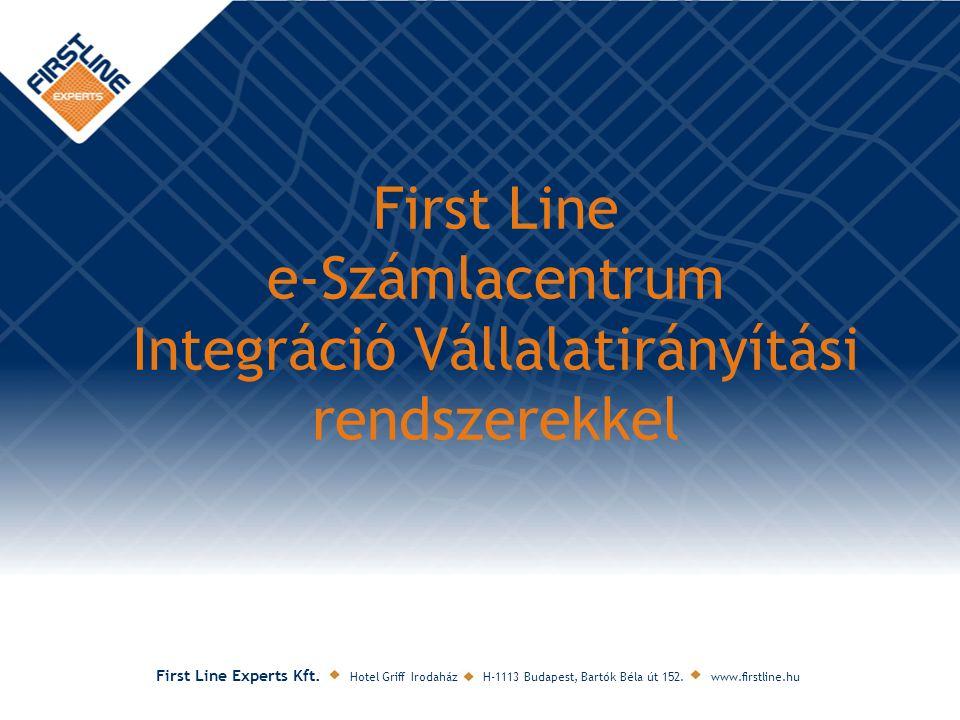 First Line Experts Kft. Hotel Griff Irodaház H-1113 Budapest, Bartók Béla út 152. www.firstline.hu First Line e-Számlacentrum Integráció Vállalatirány