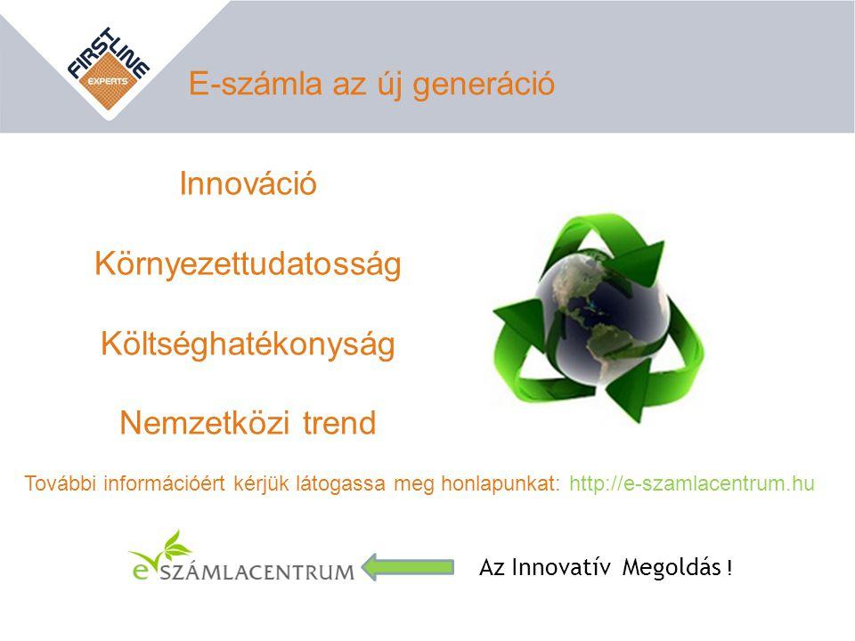 Innováció Környezettudatosság Költséghatékonyság Nemzetközi trend E-számla az új generáció Az Innovatív Megoldás ! További információért kérjük látoga