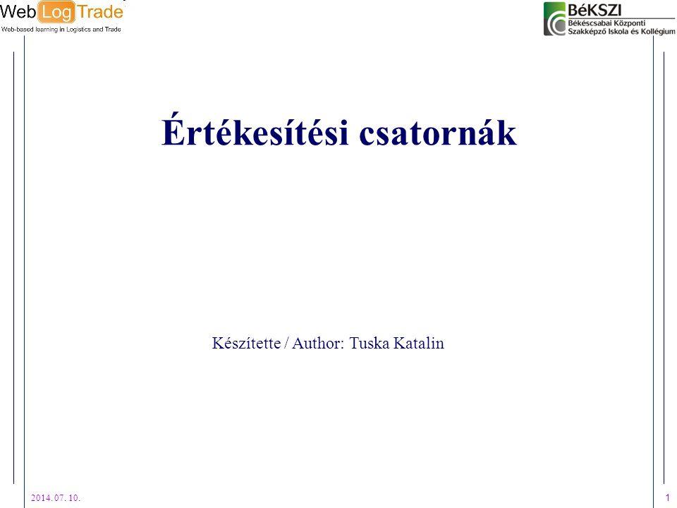 2014. 07. 10. 1 Értékesítési csatornák Készítette / Author: Tuska Katalin