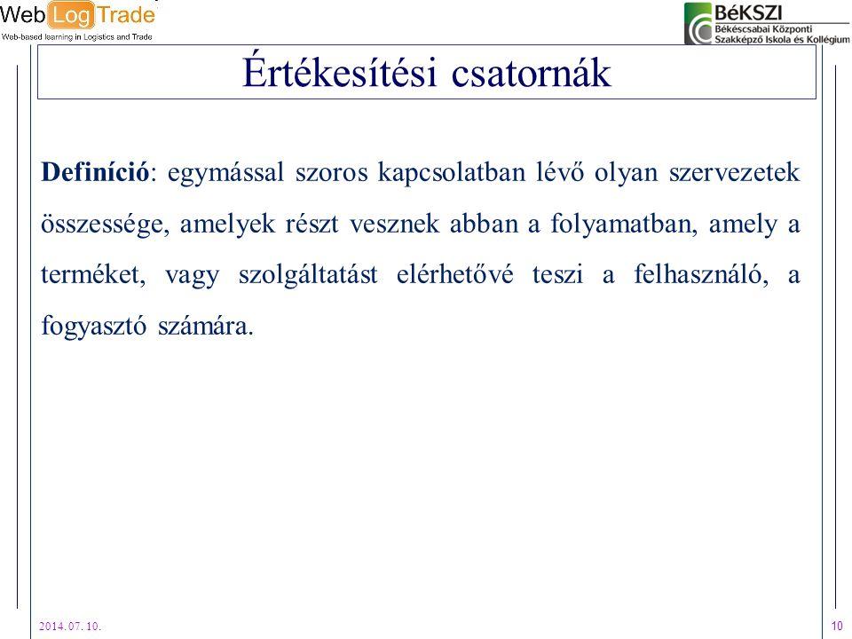 2014. 07. 10. 10 Értékesítési csatornák Definíció: egymással szoros kapcsolatban lévő olyan szervezetek összessége, amelyek részt vesznek abban a foly