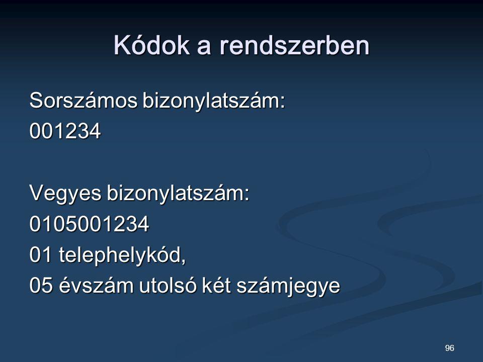 96 Kódok a rendszerben Sorszámos bizonylatszám: 001234 Vegyes bizonylatszám: 0105001234 01 telephelykód, 05 évszám utolsó két számjegye