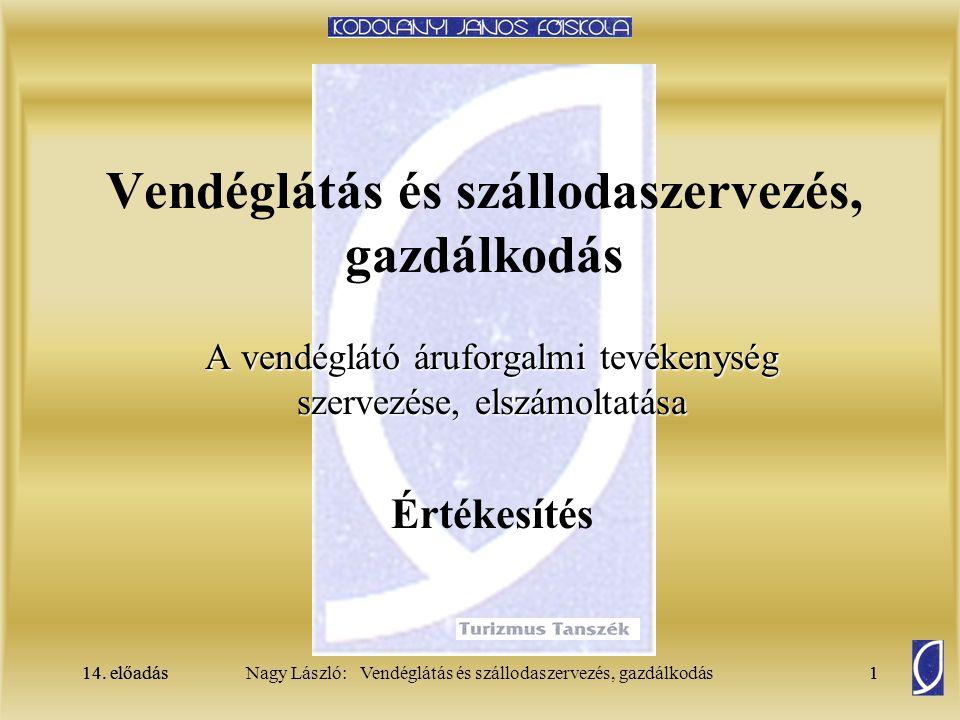 14. előadás1Nagy László: Vendéglátás és szállodaszervezés, gazdálkodás14. előadás1 Vendéglátás és szállodaszervezés, gazdálkodás A vendéglátó áruforga