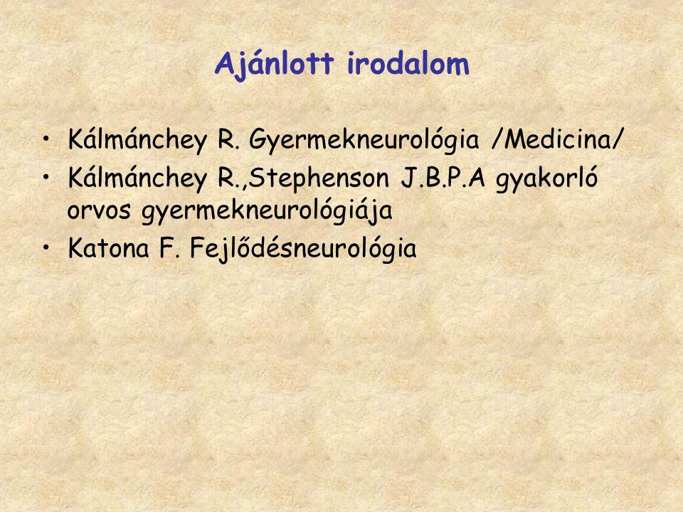 Ajánlott irodalom Kálmánchey R. Gyermekneurológia /Medicina/ Kálmánchey R.,Stephenson J.B.P.A gyakorló orvos gyermekneurológiája Katona F. Fejlődésneu