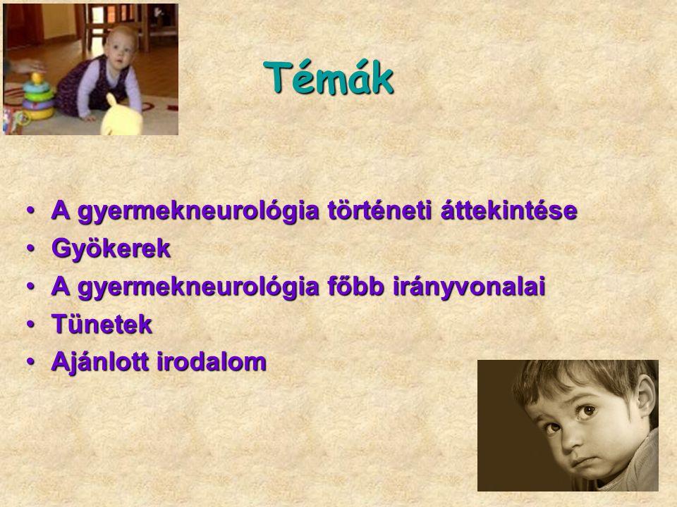 Témák A gyermekneurológia történeti áttekintéseA gyermekneurológia történeti áttekintése GyökerekGyökerek A gyermekneurológia főbb irányvonalaiA gyerm