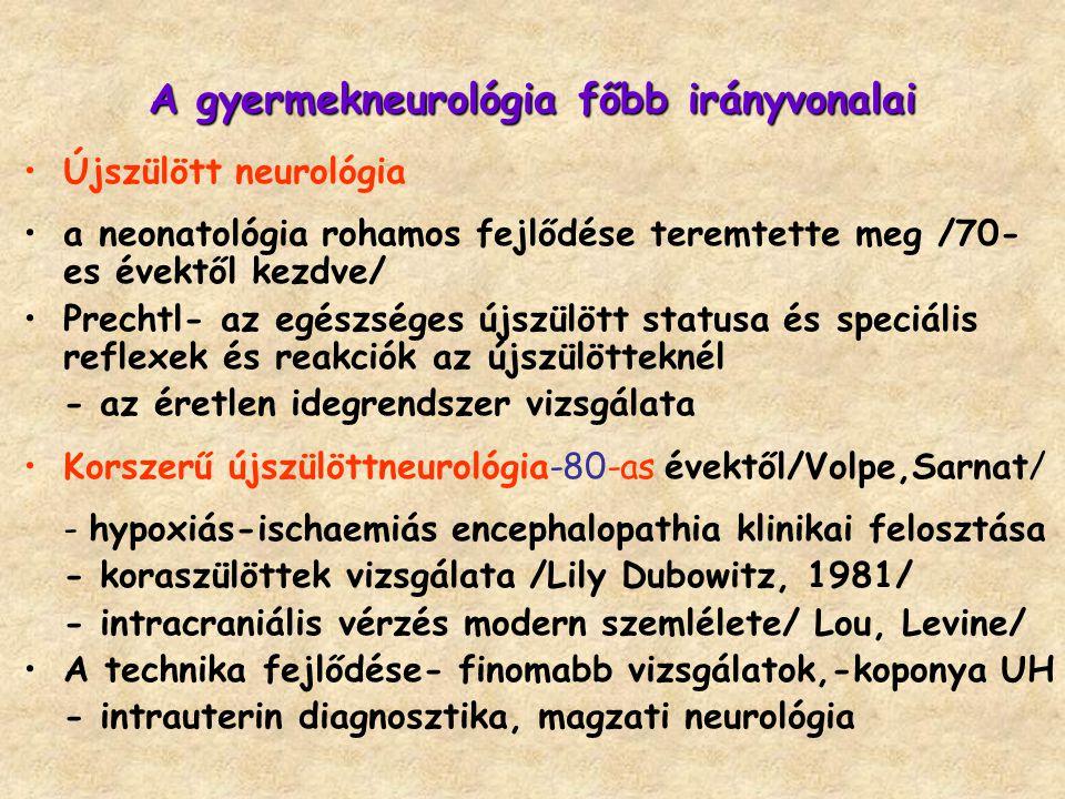 A gyermekneurológia főbb irányvonalai Újszülött neurológia a neonatológia rohamos fejlődése teremtette meg /70- es évektől kezdve/ Prechtl- az egészsé