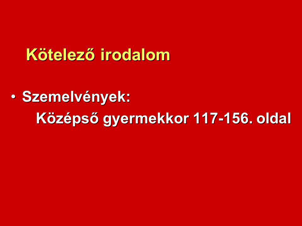Kötelező irodalom Szemelvények:Szemelvények: Középső gyermekkor 117-156. oldal Középső gyermekkor 117-156. oldal