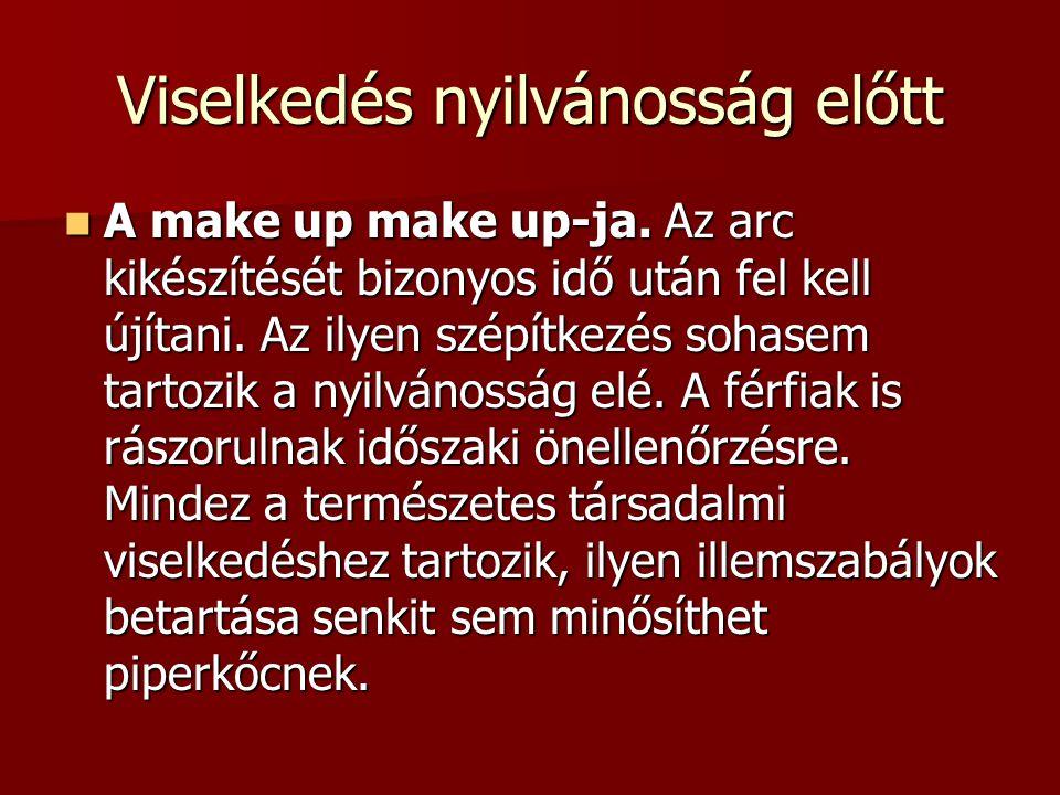 Viselkedés nyilvánosság előtt A make up make up-ja. Az arc kikészítését bizonyos idő után fel kell újítani. Az ilyen szépítkezés sohasem tartozik a ny