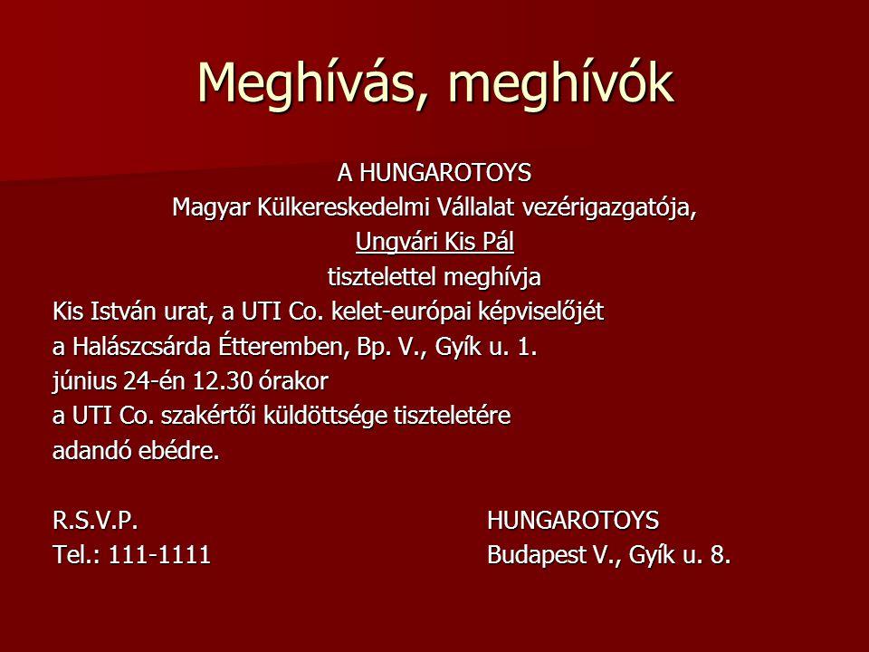 Meghívás, meghívók A HUNGAROTOYS Magyar Külkereskedelmi Vállalat vezérigazgatója, Ungvári Kis Pál tisztelettel meghívja Kis István urat, a UTI Co. kel