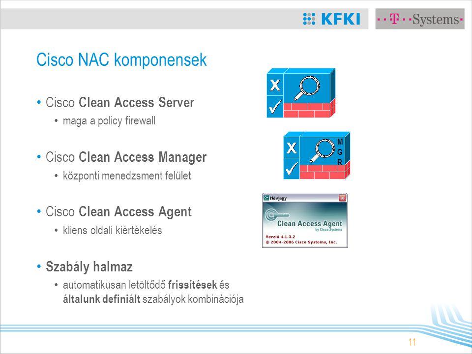 11 Cisco NAC komponensek Cisco Clean Access Server maga a policy firewall Cisco Clean Access Manager központi menedzsment felület Cisco Clean Access Agent kliens oldali kiértékelés Szabály halmaz automatikusan letöltődő frissítések és általunk definiált szabályok kombinációja MGRMGR