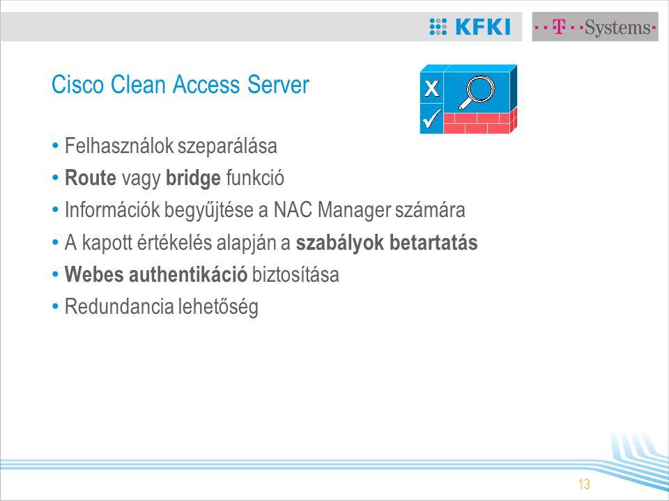 13 Cisco Clean Access Server Felhasználok szeparálása Route vagy bridge funkció Információk begyűjtése a NAC Manager számára A kapott értékelés alapján a szabályok betartatás Webes authentikáció biztosítása Redundancia lehetőség