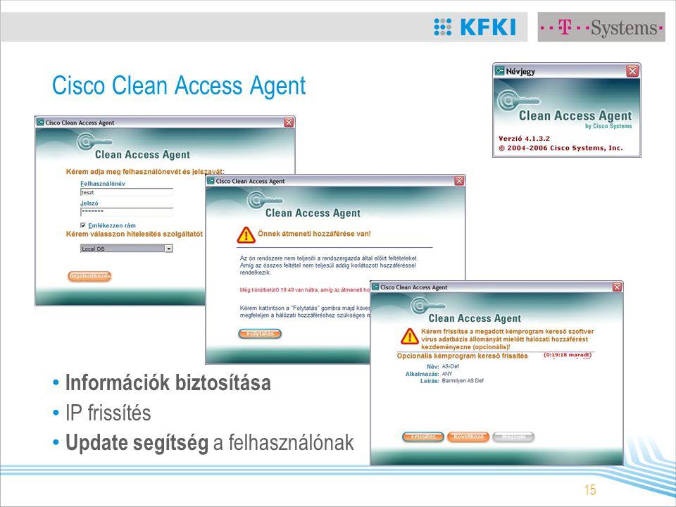 15 Cisco Clean Access Agent Információk biztosítása IP frissítés Update segítség a felhasználónak