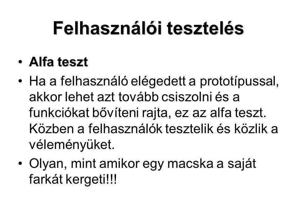 Felhasználói tesztelés Alfa tesztAlfa teszt Ha a felhasználó elégedett a prototípussal, akkor lehet azt tovább csiszolni és a funkciókat bővíteni rajt