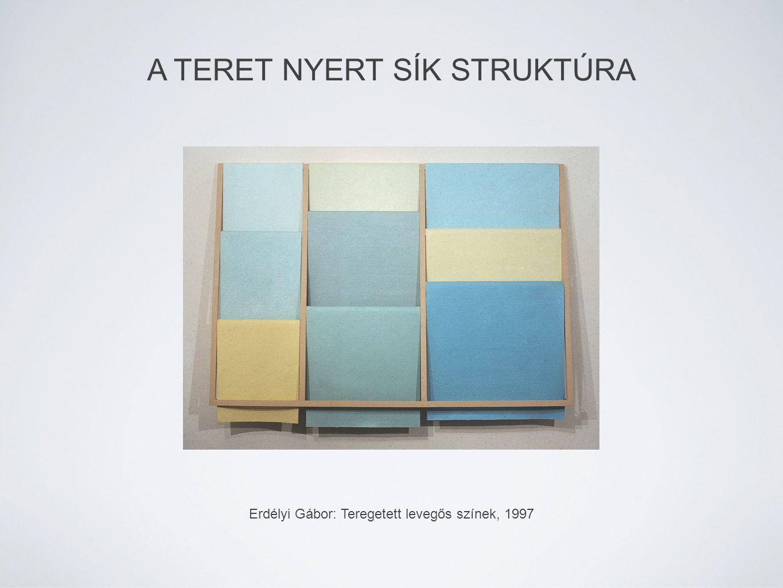 A TERET NYERT SÍK STRUKTÚRA Erdélyi Gábor: Teregetett levegős színek, 1997