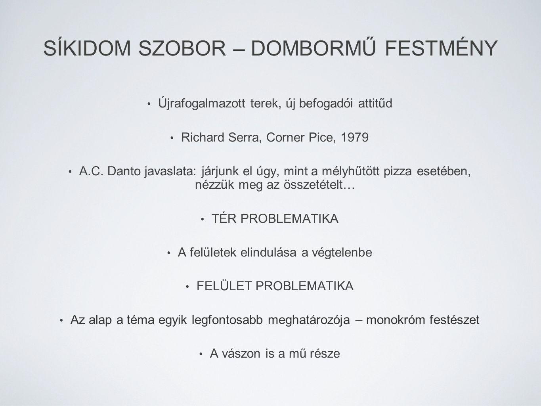Újrafogalmazott terek, új befogadói attitűd Richard Serra, Corner Pice, 1979 A.C. Danto javaslata: járjunk el úgy, mint a mélyhűtött pizza esetében, n