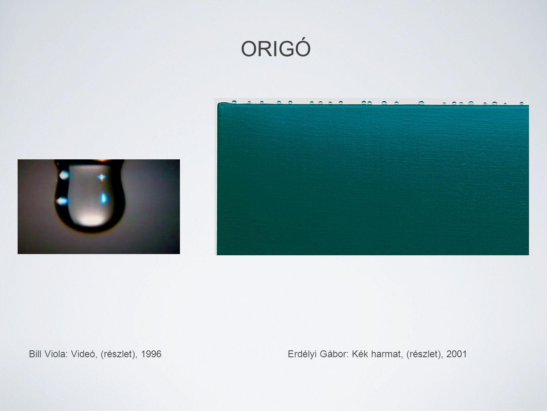 Erdélyi Gábor: Kék harmat, (részlet), 2001 ORIGÓ Bill Viola: Videó, (részlet), 1996