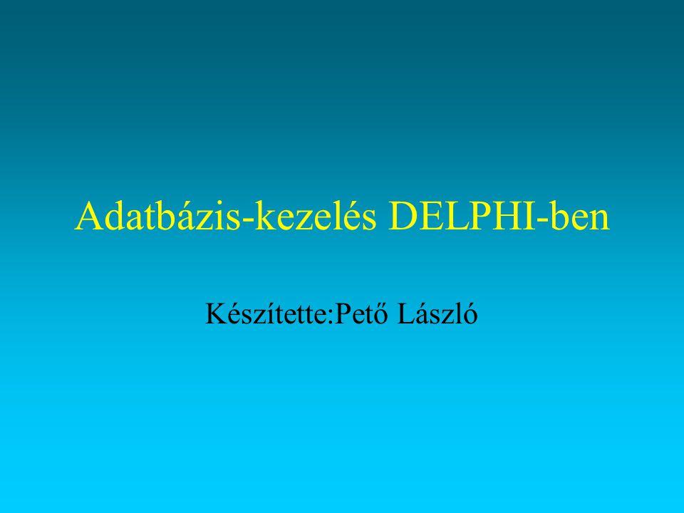 Adatbázis-kezelés DELPHI-ben Készítette:Pető László