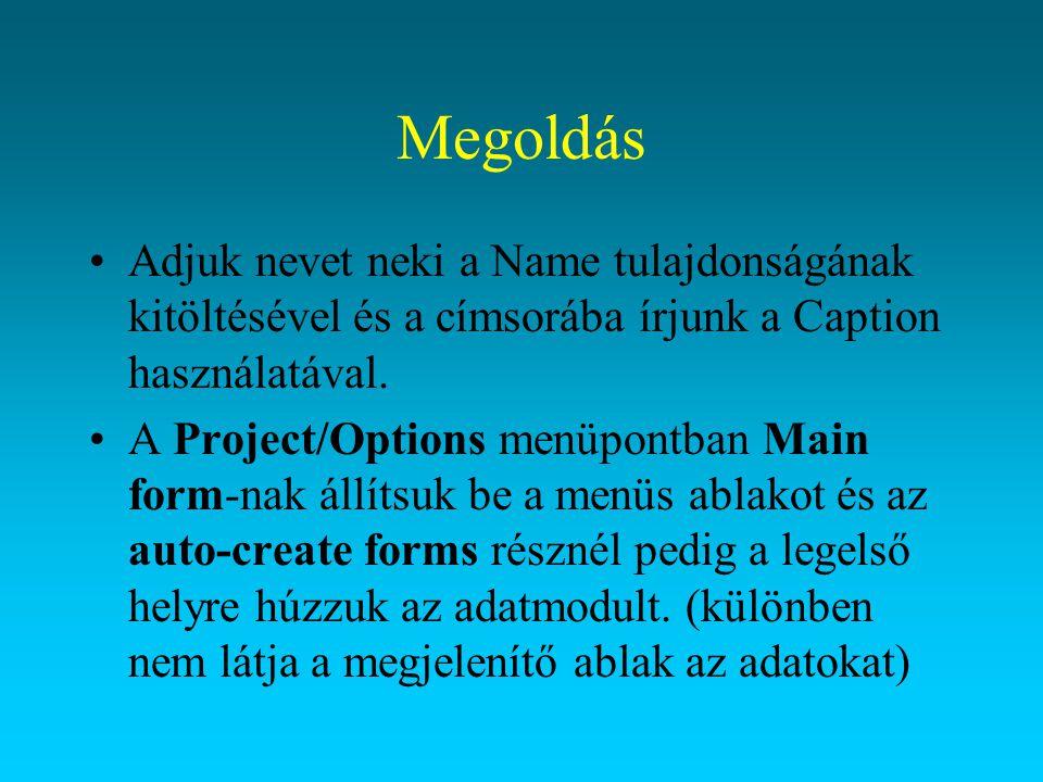 Megoldás Adjuk nevet neki a Name tulajdonságának kitöltésével és a címsorába írjunk a Caption használatával. A Project/Options menüpontban Main form-n