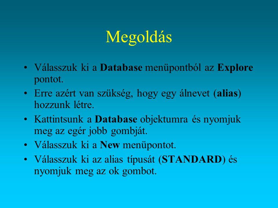 Megoldás Válasszuk ki a Database menüpontból az Explore pontot. Erre azért van szükség, hogy egy álnevet (alias) hozzunk létre. Kattintsunk a Database