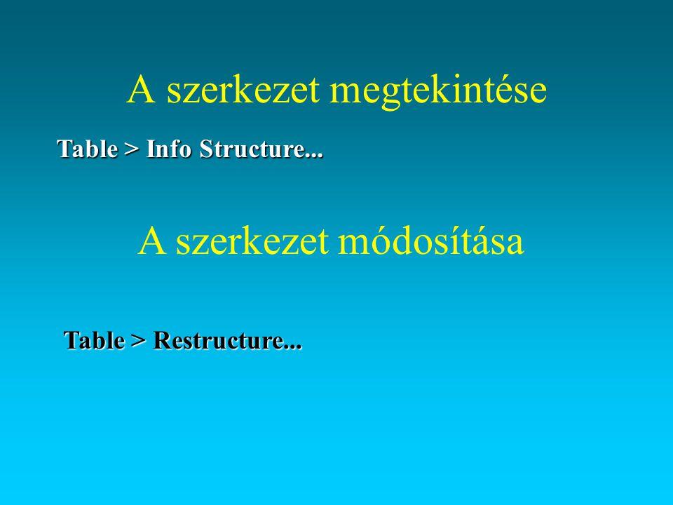 A szerkezet megtekintése Table > Info Structure... A szerkezet módosítása Table > Restructure...