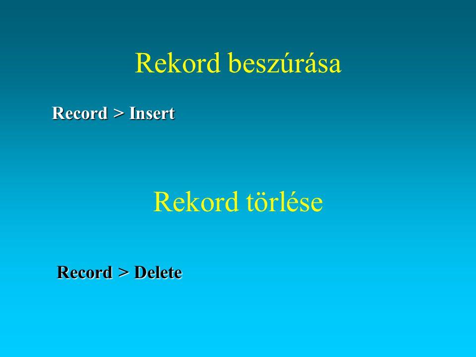 Rekord beszúrása Record > Insert Rekord törlése Record > Delete