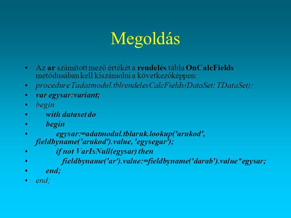 Megoldás Az OnCalcFields metódus minden egyes megjelenítendő rekord esetén meghívódik.