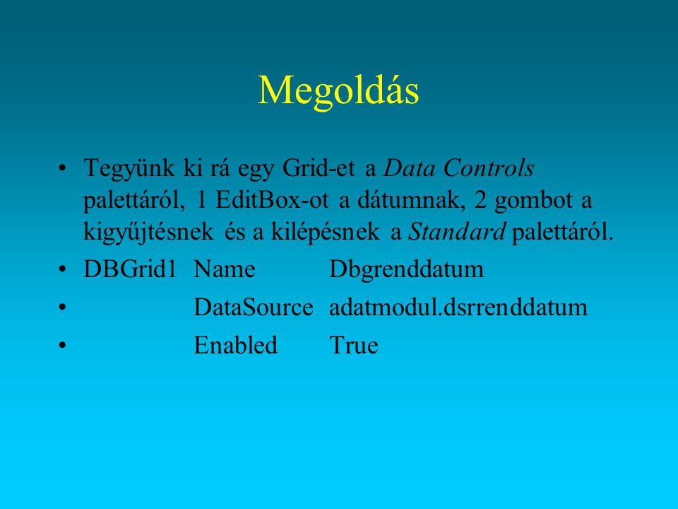 Megoldás Tegyünk ki rá egy Grid-et a Data Controls palettáról, 1 EditBox-ot a dátumnak, 2 gombot a kigyűjtésnek és a kilépésnek a Standard palettáról.
