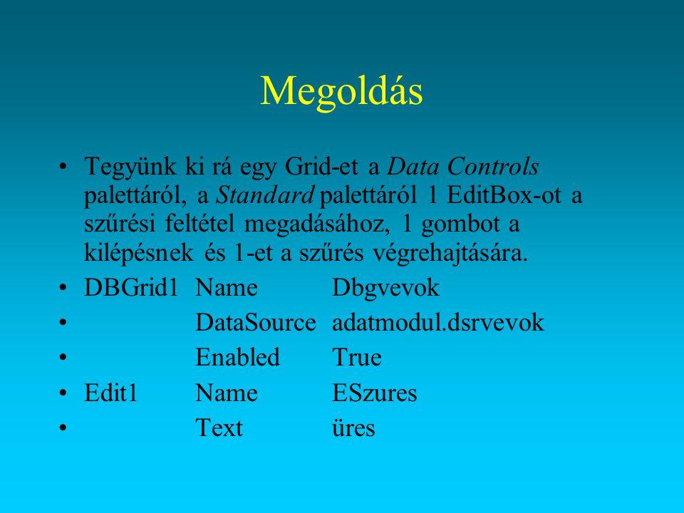 Megoldás Tegyünk ki rá egy Grid-et a Data Controls palettáról, a Standard palettáról 1 EditBox-ot a szűrési feltétel megadásához, 1 gombot a kilépésne
