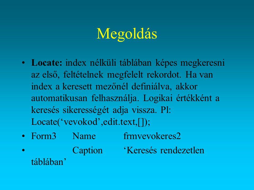 Megoldás Locate: index nélküli táblában képes megkeresni az első, feltételnek megfelelt rekordot. Ha van index a keresett mezőnél definiálva, akkor au