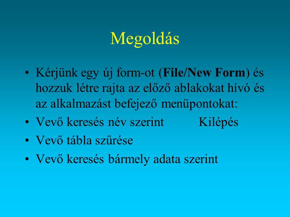 Megoldás Kérjünk egy új form-ot (File/New Form) és hozzuk létre rajta az előző ablakokat hívó és az alkalmazást befejező menüpontokat: Vevő keresés né