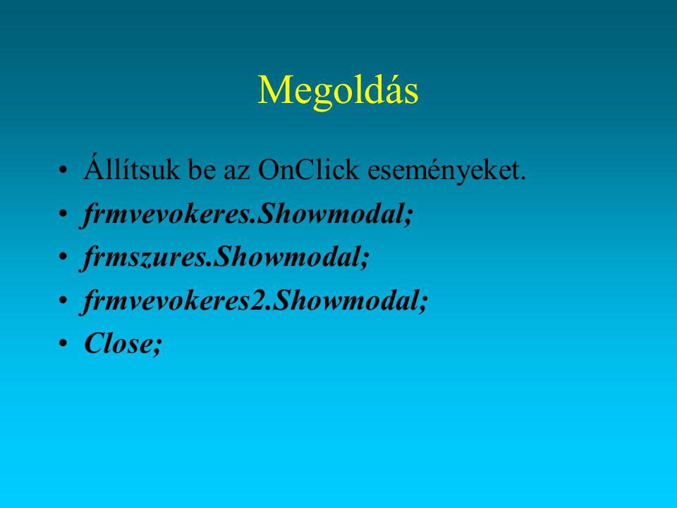 Megoldás Állítsuk be az OnClick eseményeket. frmvevokeres.Showmodal; frmszures.Showmodal; frmvevokeres2.Showmodal; Close;