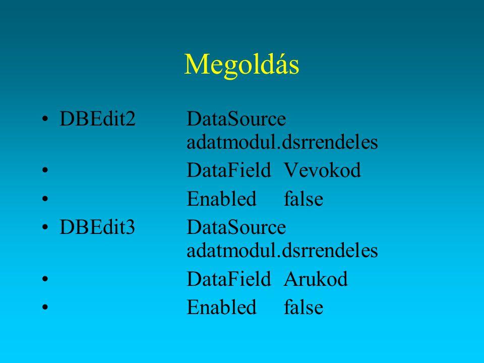 Megoldás DBEdit4DataSource adatmodul.dsrrendeles DataFielddarab EnabledTrue DBEdit5DataSource adatmodul.dsrrendeles DataFieldDatum EnabledTrue