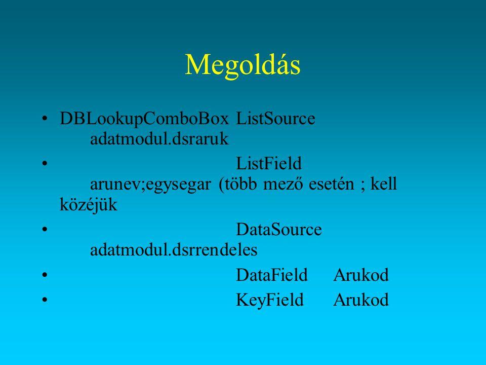 Megoldás DBLookupComboBoxListSource adatmodul.dsraruk ListField arunev;egysegar (több mező esetén ; kell közéjük DataSource adatmodul.dsrrendeles Data