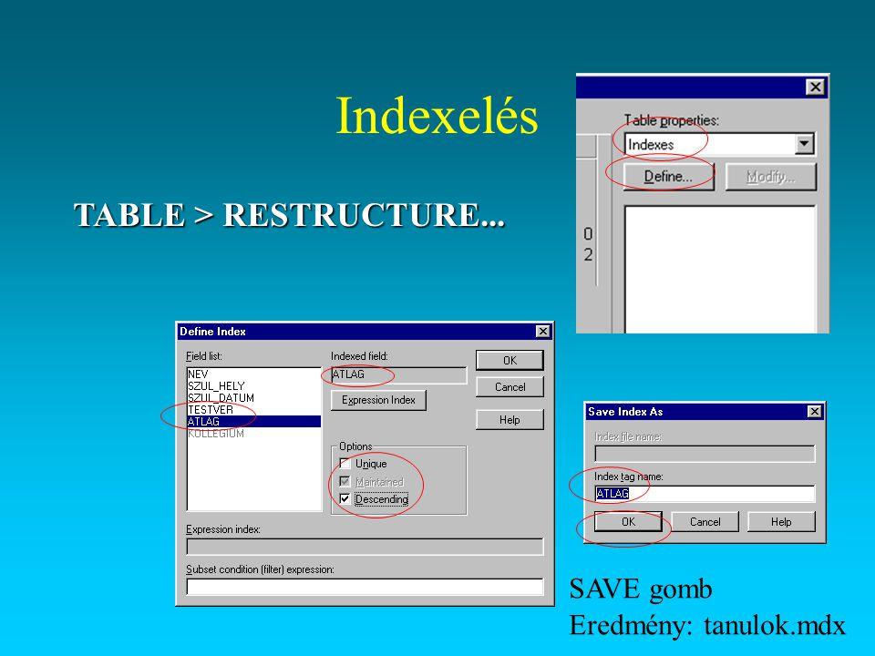Indexelés TABLE > RESTRUCTURE... SAVE gomb Eredmény: tanulok.mdx