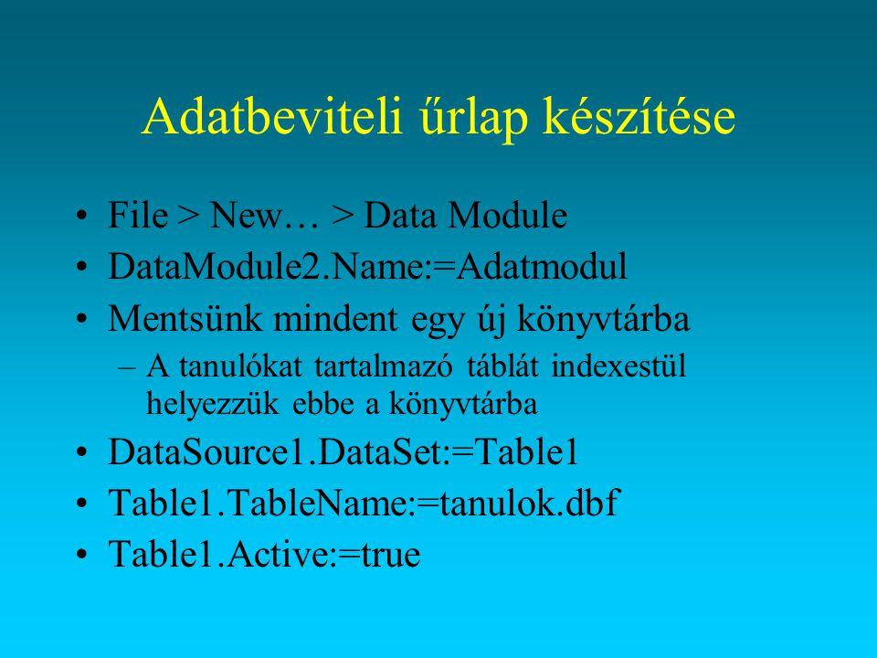 File > New… > Data Module DataModule2.Name:=Adatmodul Mentsünk mindent egy új könyvtárba –A tanulókat tartalmazó táblát indexestül helyezzük ebbe a kö