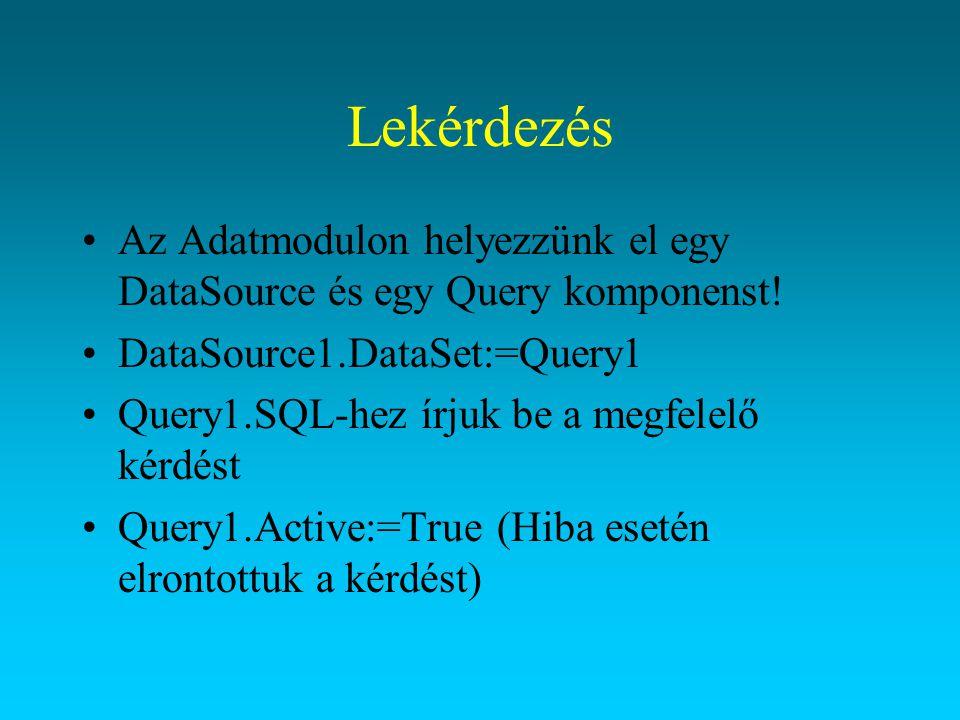Lekérdezés Az Adatmodulon helyezzünk el egy DataSource és egy Query komponenst! DataSource1.DataSet:=Query1 Query1.SQL-hez írjuk be a megfelelő kérdés
