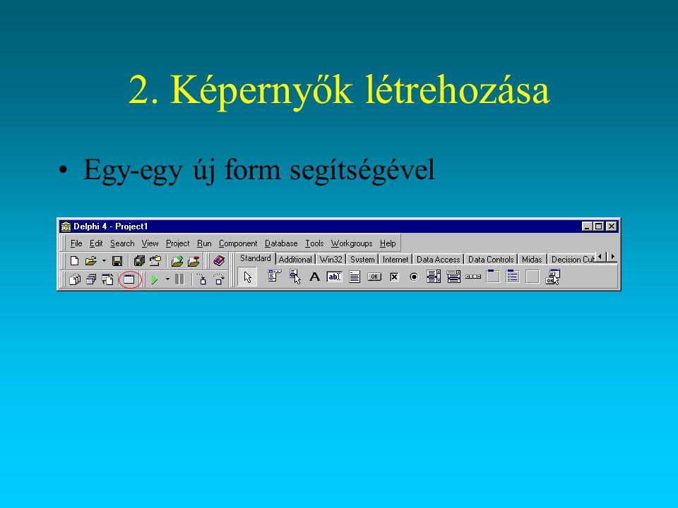 2.Képernyők létrehozása A menüből a.showmodal; paranccsal hívhatók elő.