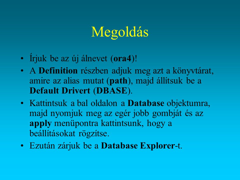 Megoldás Írjuk be az új álnevet (ora4)! A Definition részben adjuk meg azt a könyvtárat, amire az alias mutat (path), majd állítsuk be a Default Drive