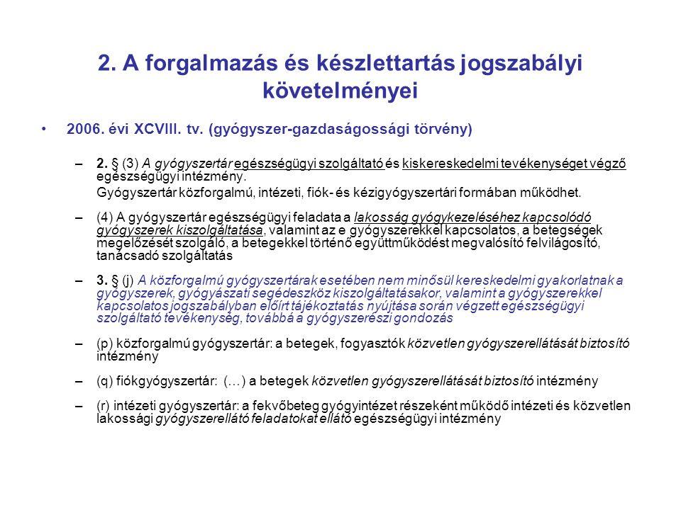 2. A forgalmazás és készlettartás jogszabályi követelményei 2006. évi XCVIII. tv. (gyógyszer-gazdaságossági törvény) –2. § (3) A gyógyszertár egészség