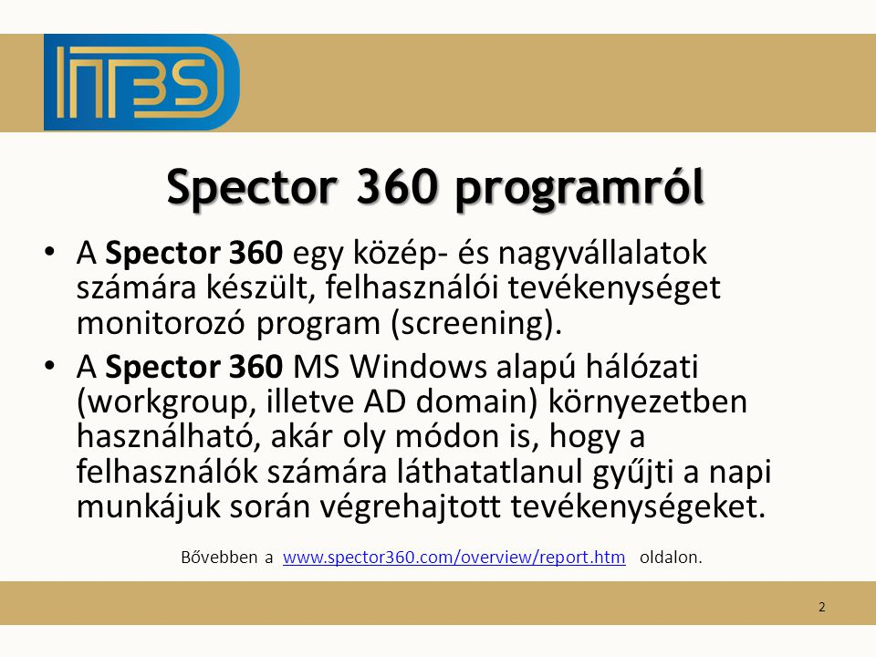 Spector 360 programról A Spector 360 egy közép- és nagyvállalatok számára készült, felhasználói tevékenységet monitorozó program (screening). A Specto