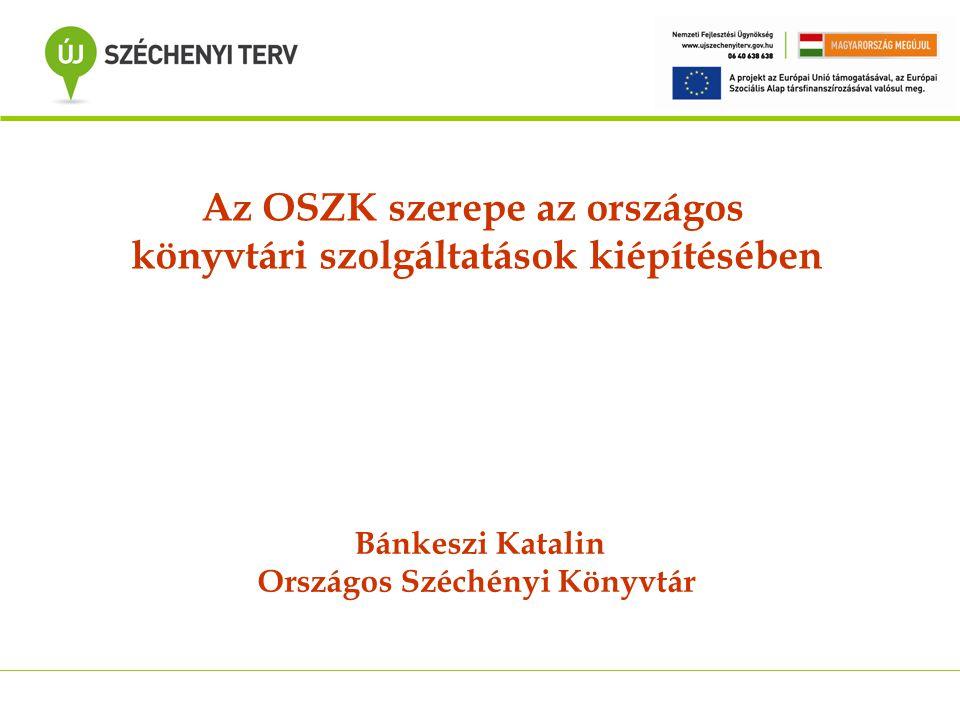 Az OSZK szerepe az országos könyvtári szolgáltatások kiépítésében Bánkeszi Katalin Országos Széchényi Könyvtár