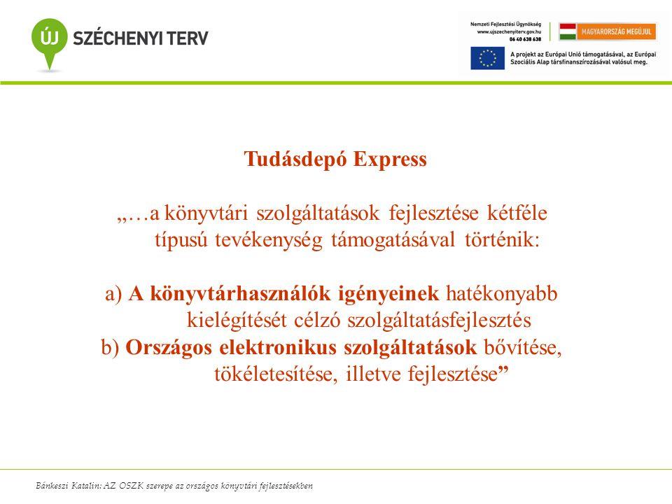 """Bánkeszi Katalin: AZ OSZK szerepe az országos könyvtári fejlesztésekben Tudásdepó Express """"…a könyvtári szolgáltatások fejlesztése kétféle típusú tevé"""